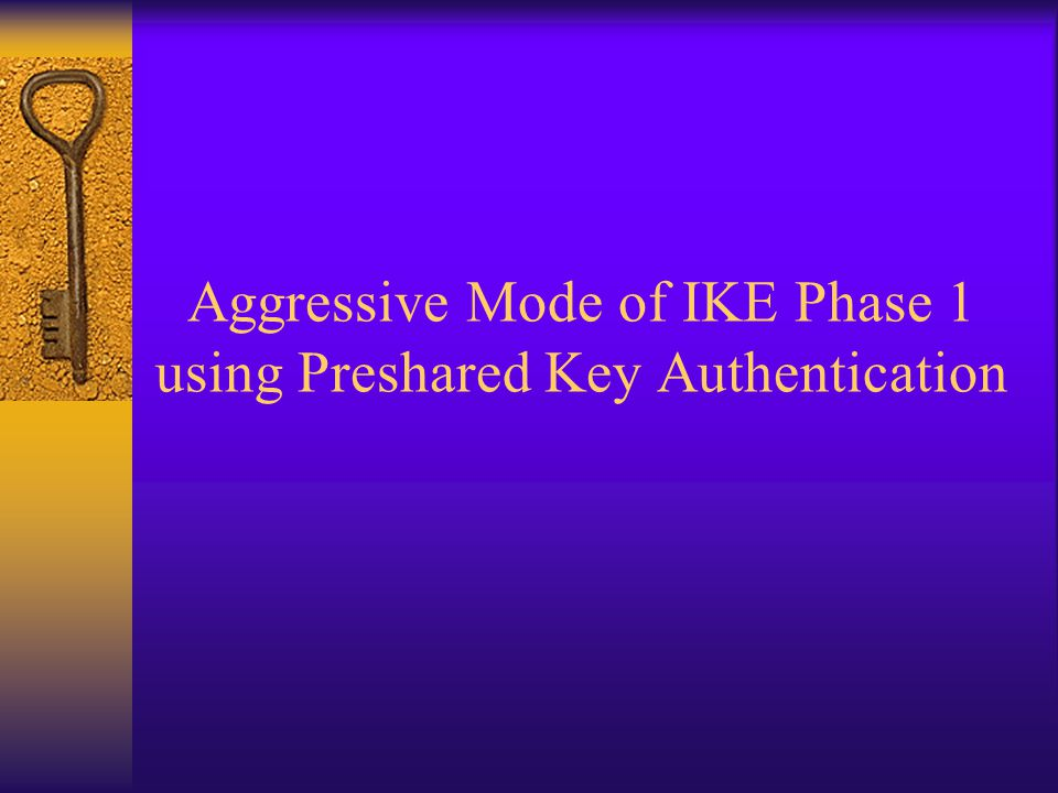 Aggressive Mode of IKE Phase 1 using Preshared Key Authentication