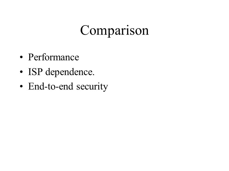 Comparison Performance ISP dependence. End-to-end security