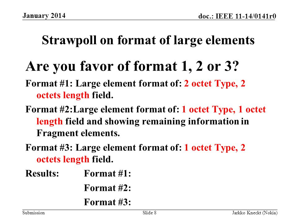Submission doc.: IEEE 11-14/0141r0 Strawpoll on format of large elements Are you favor of format 1, 2 or 3.