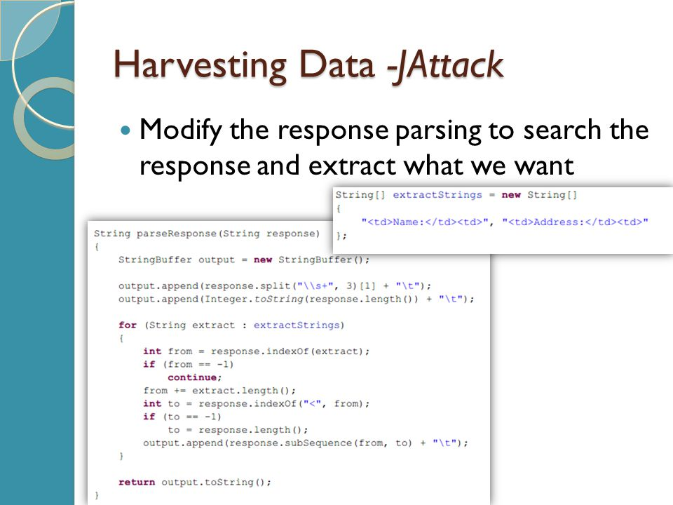 Harvesting Data -JAttack Modify the response parsing to search the response and extract what we want