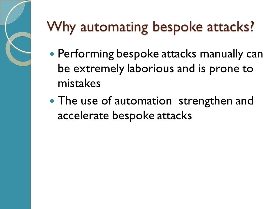Why automating bespoke attacks.