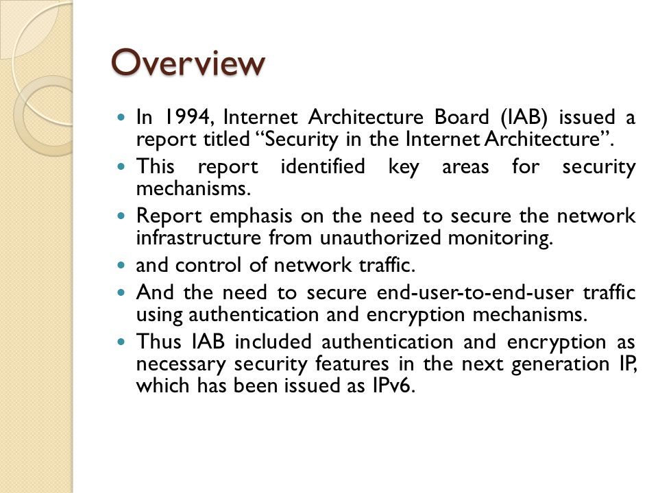 Overview In 1994, Internet Architecture Board (IAB) issued a report titled Security in the Internet Architecture .