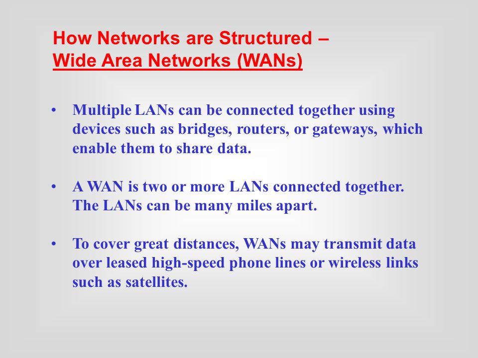 Multiple LANs can be connected together using devices such as bridges, routers, or gateways, which enable them to share data.
