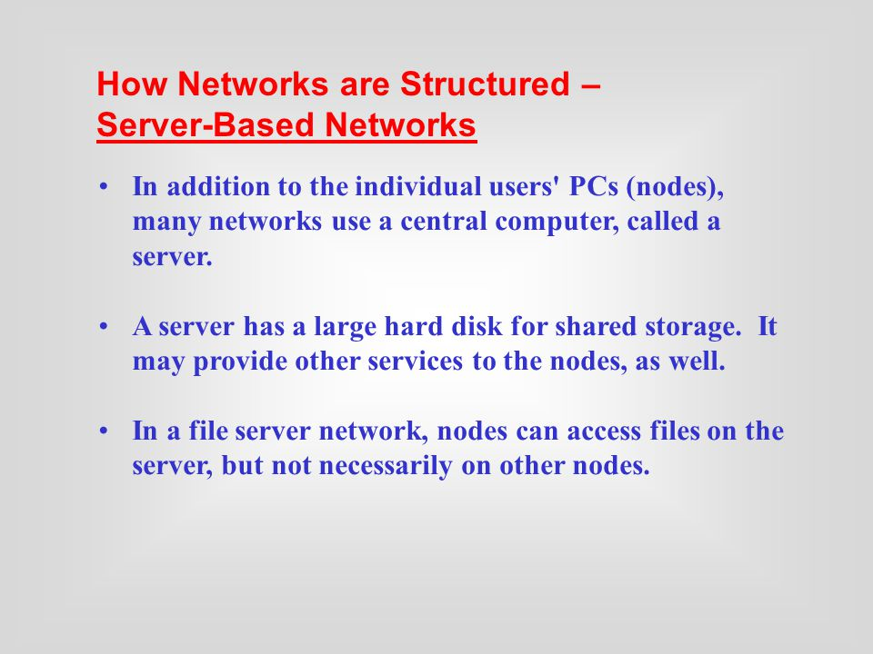 In addition to the individual users PCs (nodes), many networks use a central computer, called a server.
