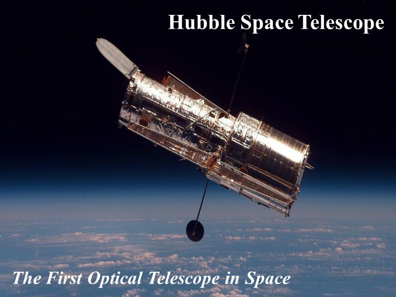 Hubble Space Telescope The First Optical Telescope in Space