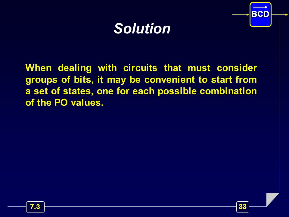 Solution When dealing with circuits that must consider groups of bits, it may be convenient to start from a set of states, one for each possible combination of the PO values.