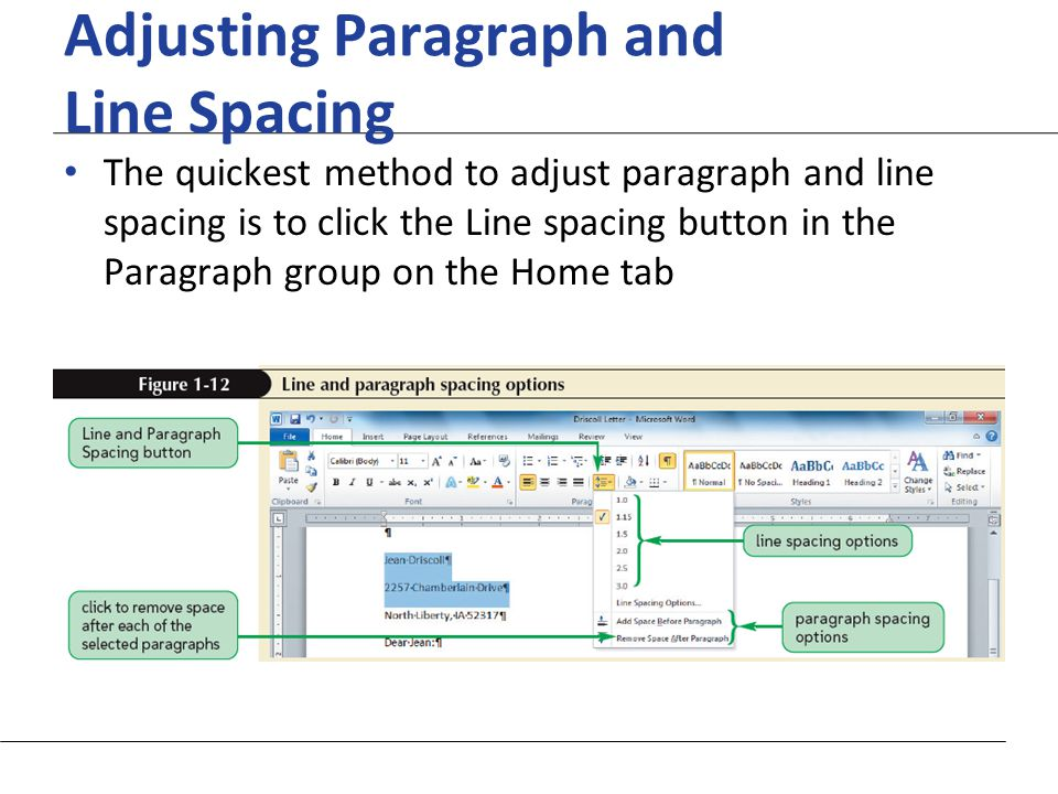 XP Adjusting Paragraph and Line Spacing The quickest method to adjust paragraph and line spacing is to click the Line spacing button in the Paragraph group on the Home tab
