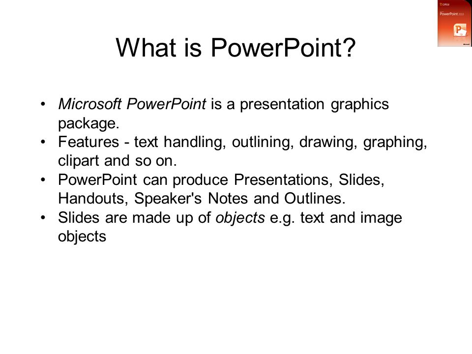 What is PowerPoint. Microsoft PowerPoint is a presentation graphics package.