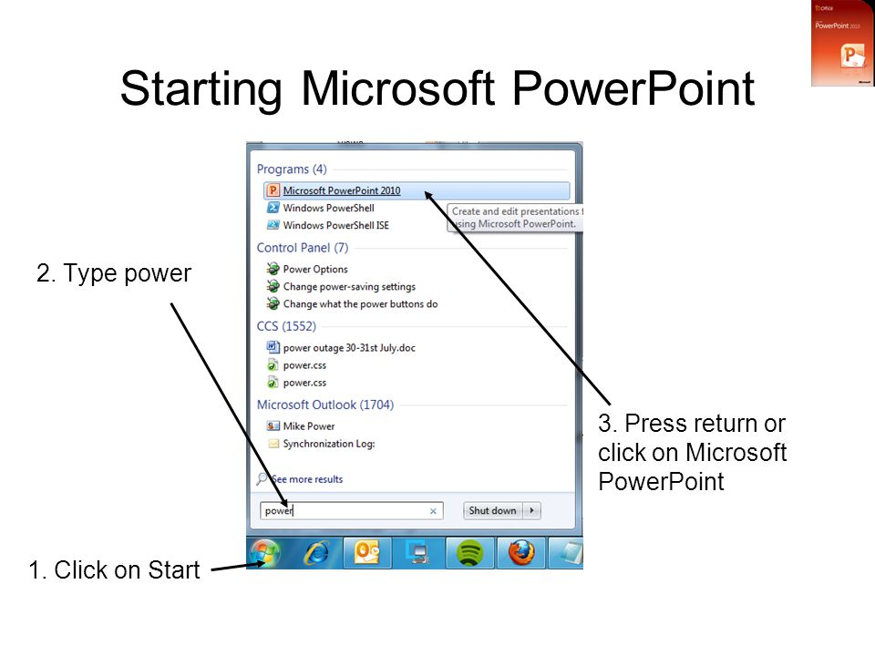 Starting Microsoft PowerPoint 3. Press return or click on Microsoft PowerPoint 1.