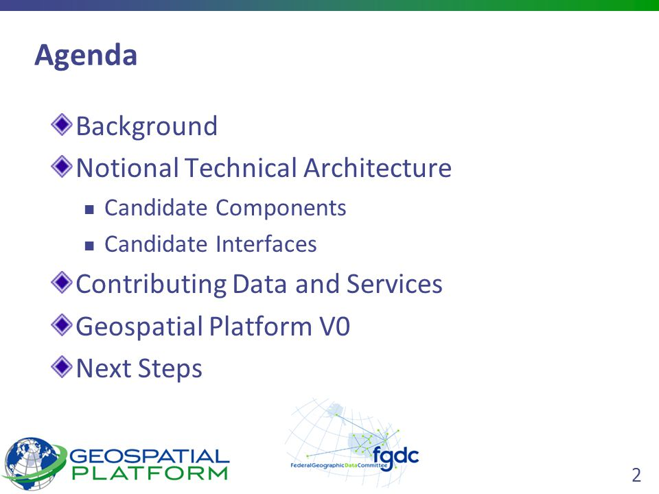 2 Agenda Background Notional Technical Architecture Candidate Components Candidate Interfaces Contributing Data and Services Geospatial Platform V0 Next Steps