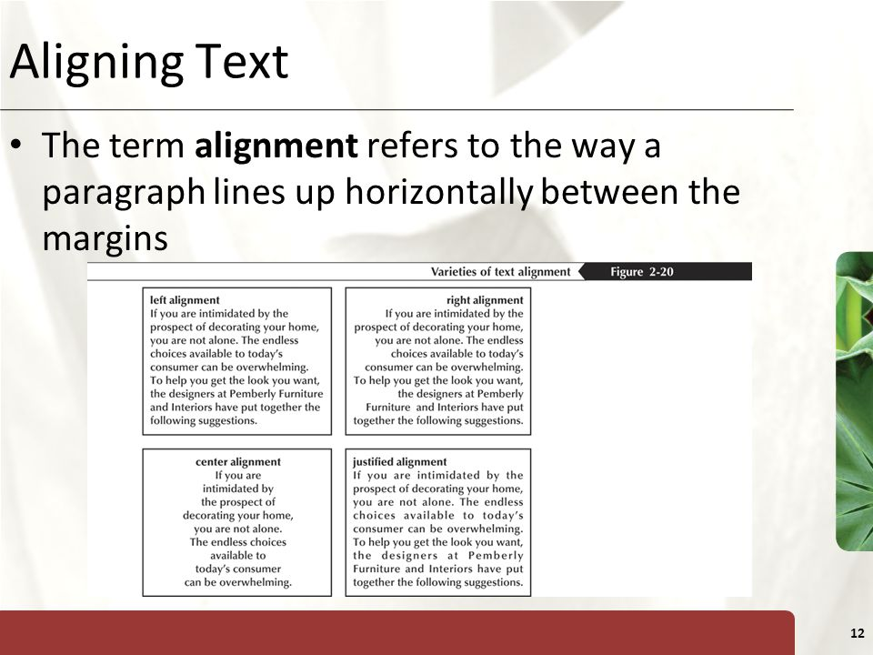 XP 12 Aligning Text The term alignment refers to the way a paragraph lines up horizontally between the margins