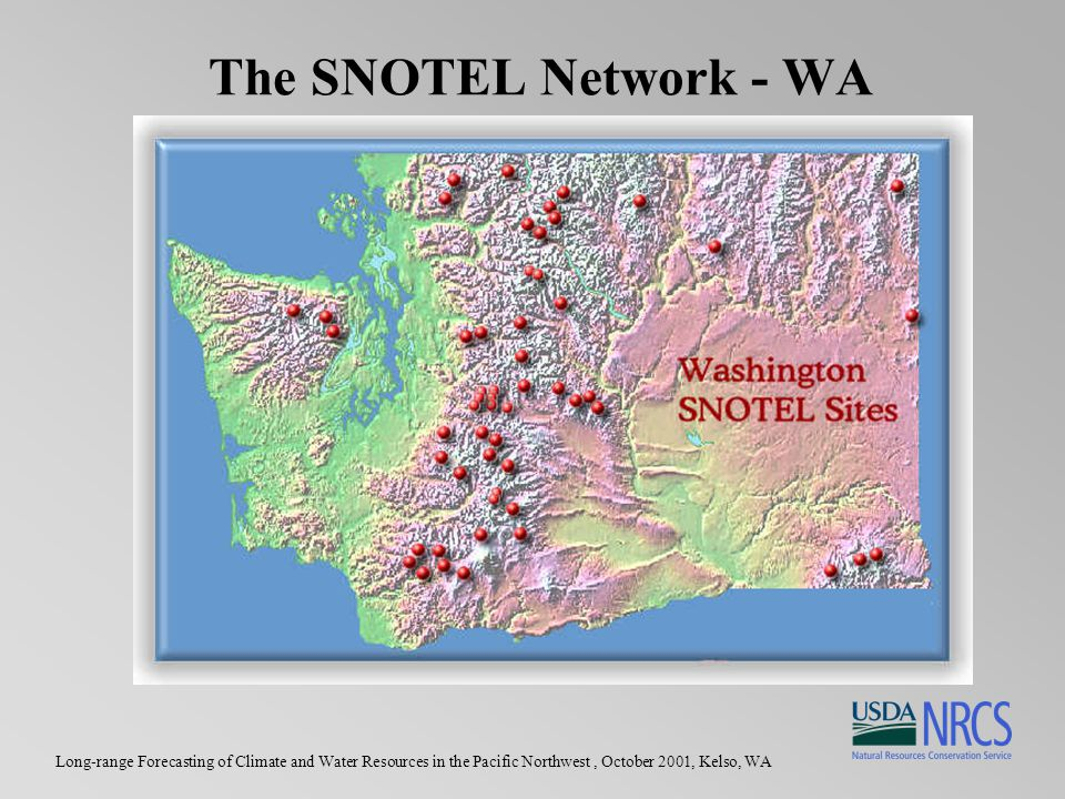 Long-range Forecasting of Climate and Water Resources in the Pacific Northwest, October 2001, Kelso, WA The SNOTEL Network - WA