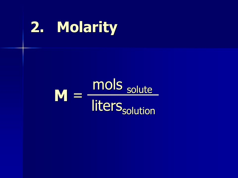 2. Molarity M = mols solute liters solution liters solution