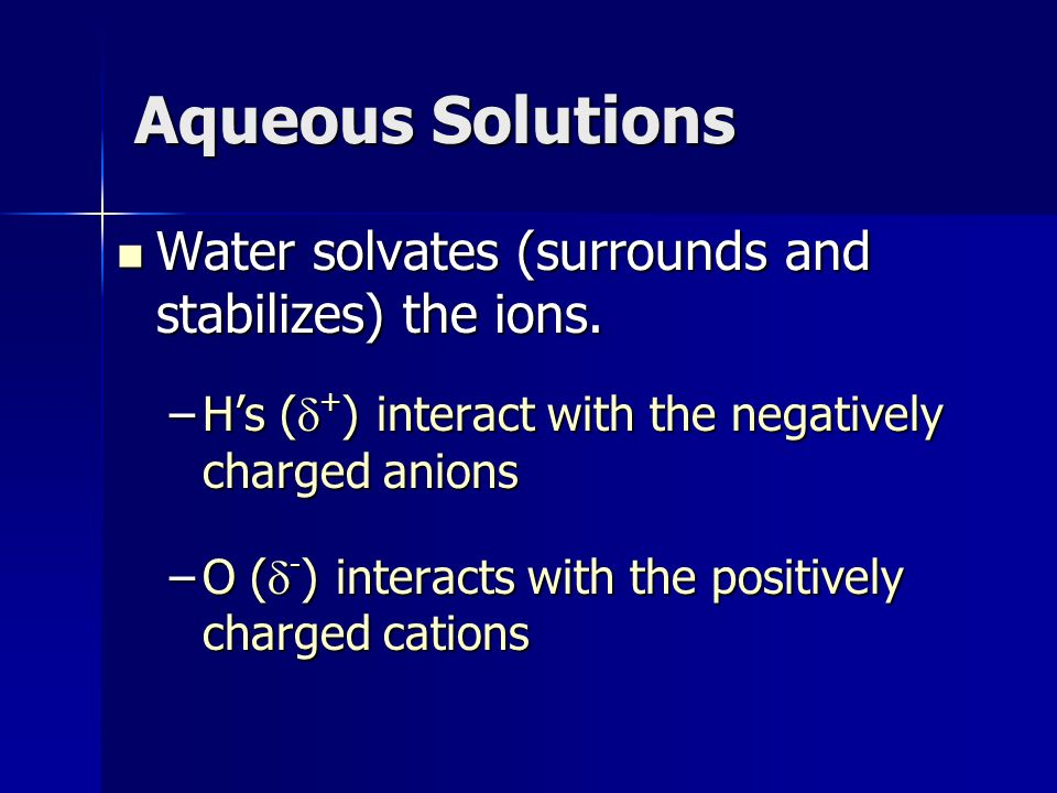 Aqueous Solutions Water solvates (surrounds and stabilizes) the ions.