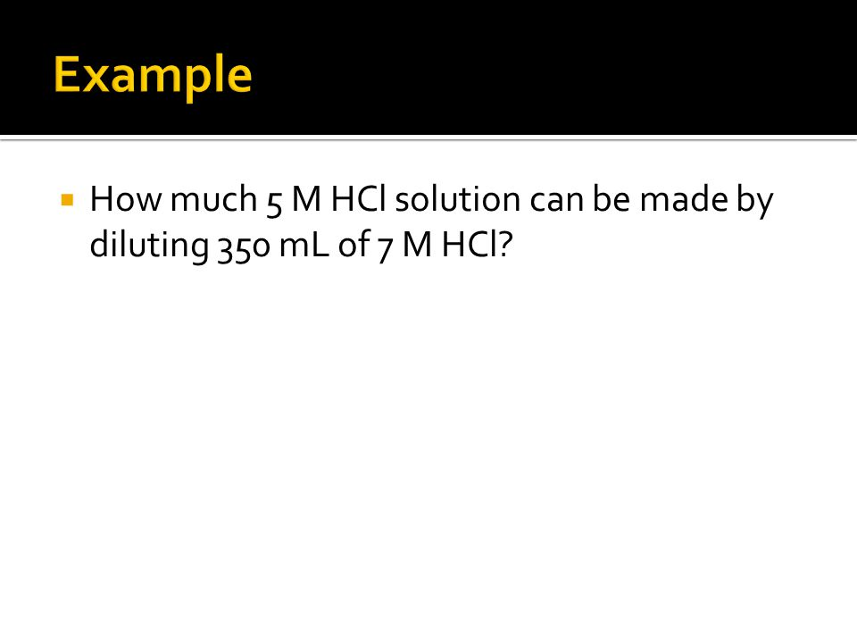  How much 5 M HCl solution can be made by diluting 350 mL of 7 M HCl