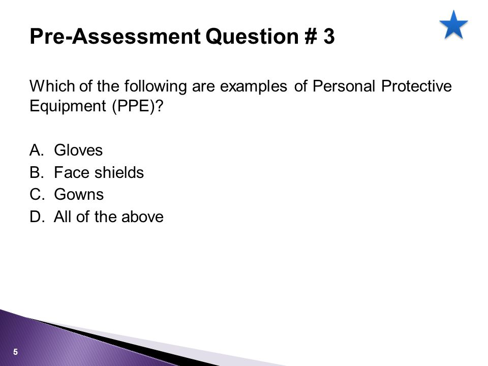 Which of the following are examples of Personal Protective Equipment (PPE).