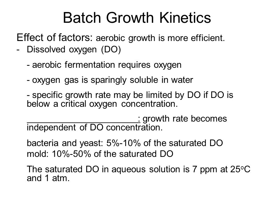 Batch Growth Kinetics Effect of factors: aerobic growth is more efficient.