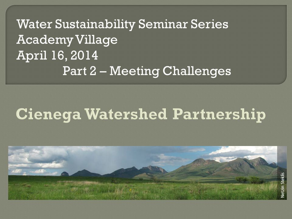 Water Sustainability Seminar Series Academy Village April 16, 2014 Part 2 – Meeting Challenges