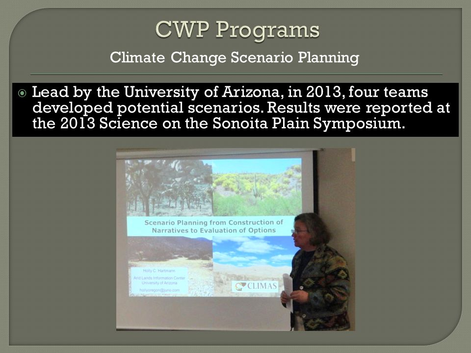  Lead by the University of Arizona, in 2013, four teams developed potential scenarios.