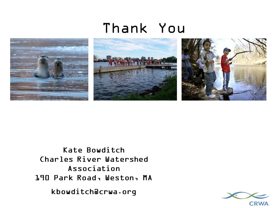 Kate Bowditch Charles River Watershed Association 190 Park Road, Weston, MA Thank You