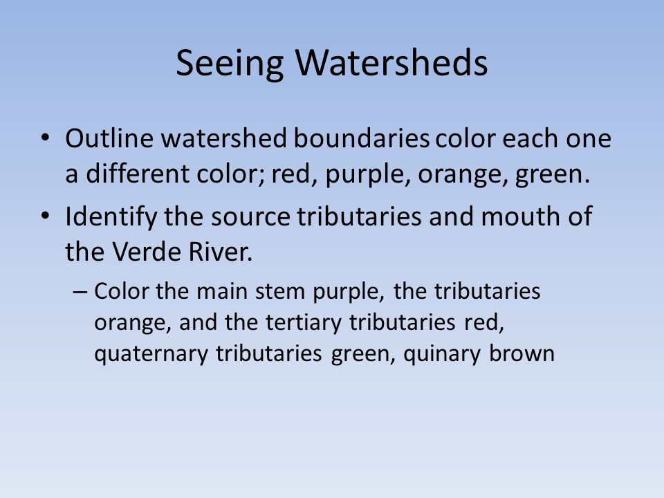 Seeing Watersheds Outline watershed boundaries color each one a different color; red, purple, orange, green.