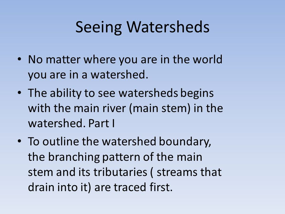 Seeing Watersheds No matter where you are in the world you are in a watershed.