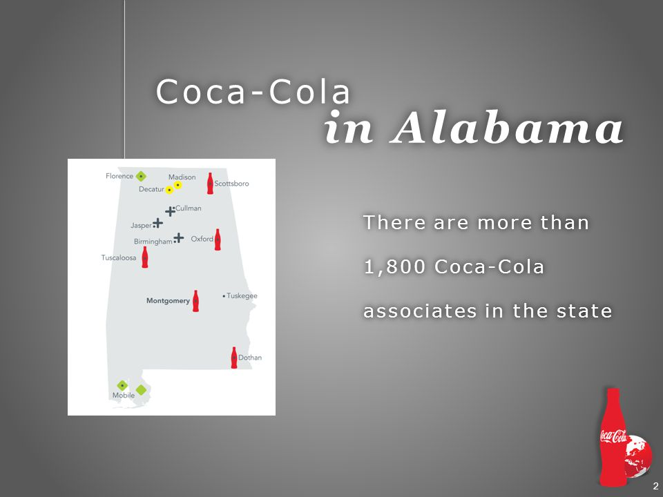 2 Coca-Cola in Alabama There are more than 1,800 Coca-Cola associates in the state