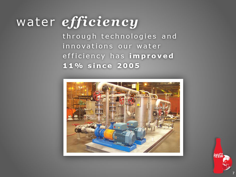 7 water efficiency through technologies and innovations our water efficiency has improved 11% since 2005