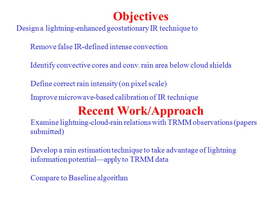 Objectives Design a lightning-enhanced geostationary IR technique to  Remove false IR-defined intense convection  Identify convective cores and conv.