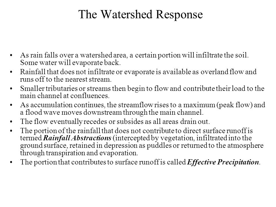 The Watershed Response As rain falls over a watershed area, a certain portion will infiltrate the soil.