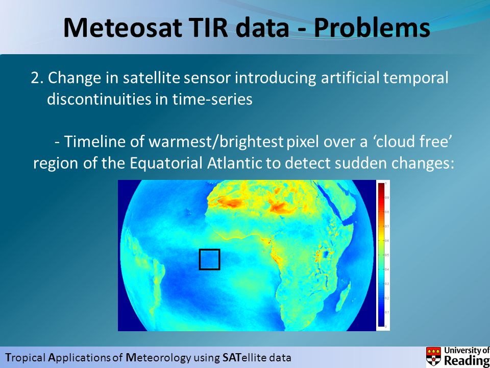 T ropical A pplications of M eteorology using SAT ellite data Meteosat TIR data - Problems 2.