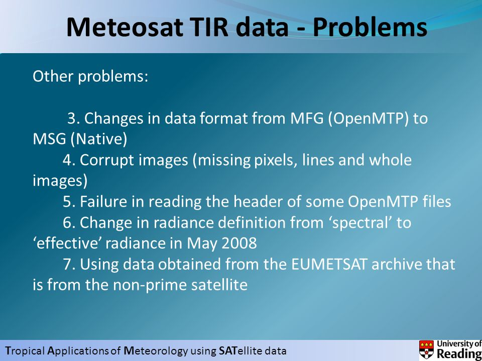 T ropical A pplications of M eteorology using SAT ellite data Meteosat TIR data - Problems Other problems: 3.