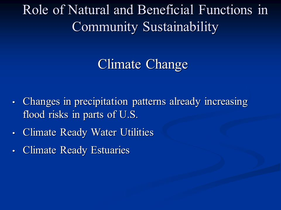 Role of Natural and Beneficial Functions in Community Sustainability Climate Change Changes in precipitation patterns already increasing flood risks in parts of U.S.