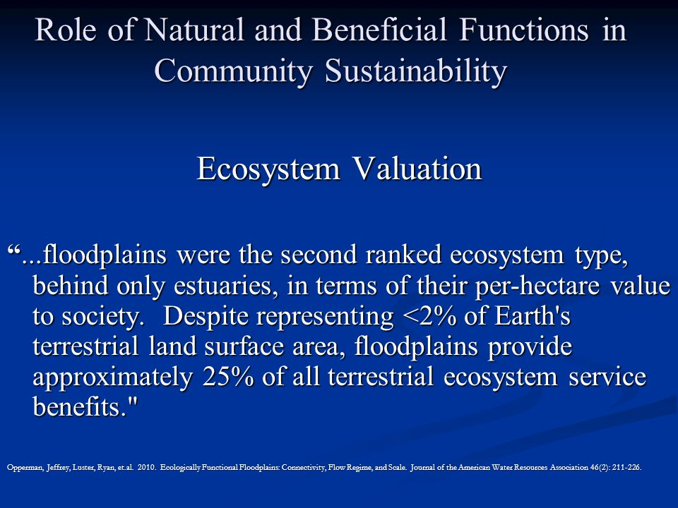 Role of Natural and Beneficial Functions in Community Sustainability Ecosystem Valuation ...floodplains were the second ranked ecosystem type, behind only estuaries, in terms of their per-hectare value to society.