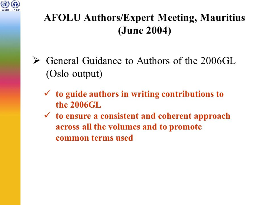 AFOLU Authors/Expert Meeting, Mauritius (June 2004)  General Guidance to Authors of the 2006GL (Oslo output) to guide authors in writing contributions to the 2006GL to ensure a consistent and coherent approach across all the volumes and to promote common terms used