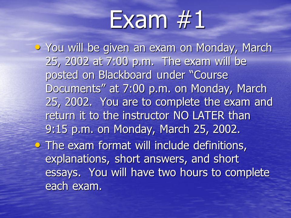Exam #1 You will be given an exam on Monday, March 25, 2002 at 7:00 p.m.