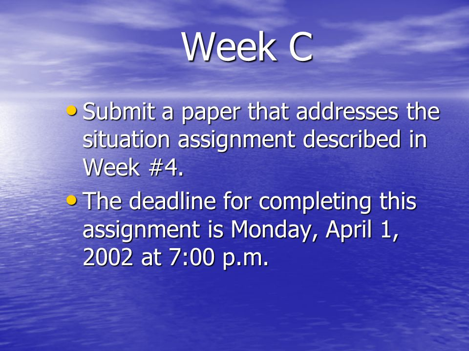 Week C Submit a paper that addresses the situation assignment described in Week #4.