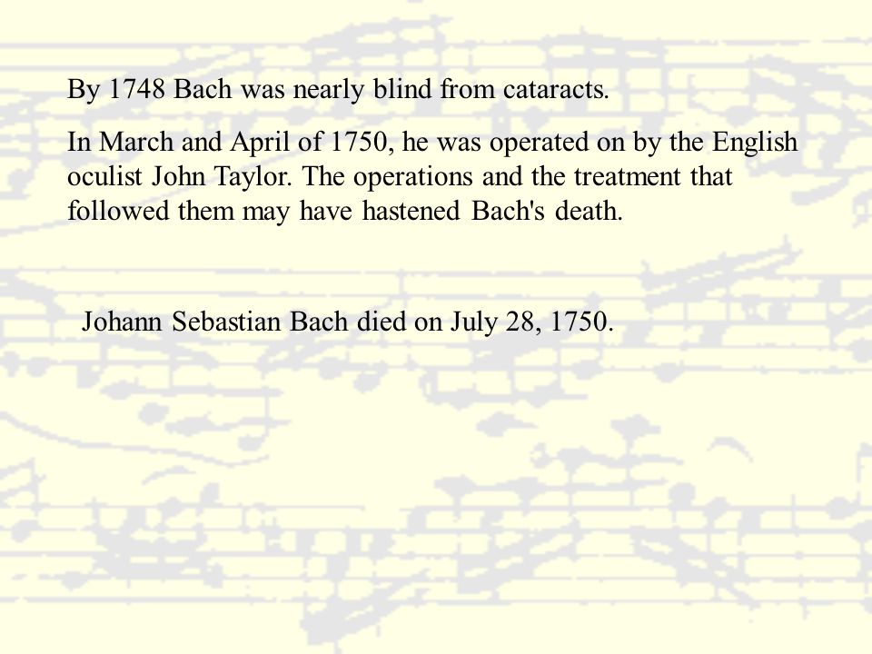 By 1748 Bach was nearly blind from cataracts.