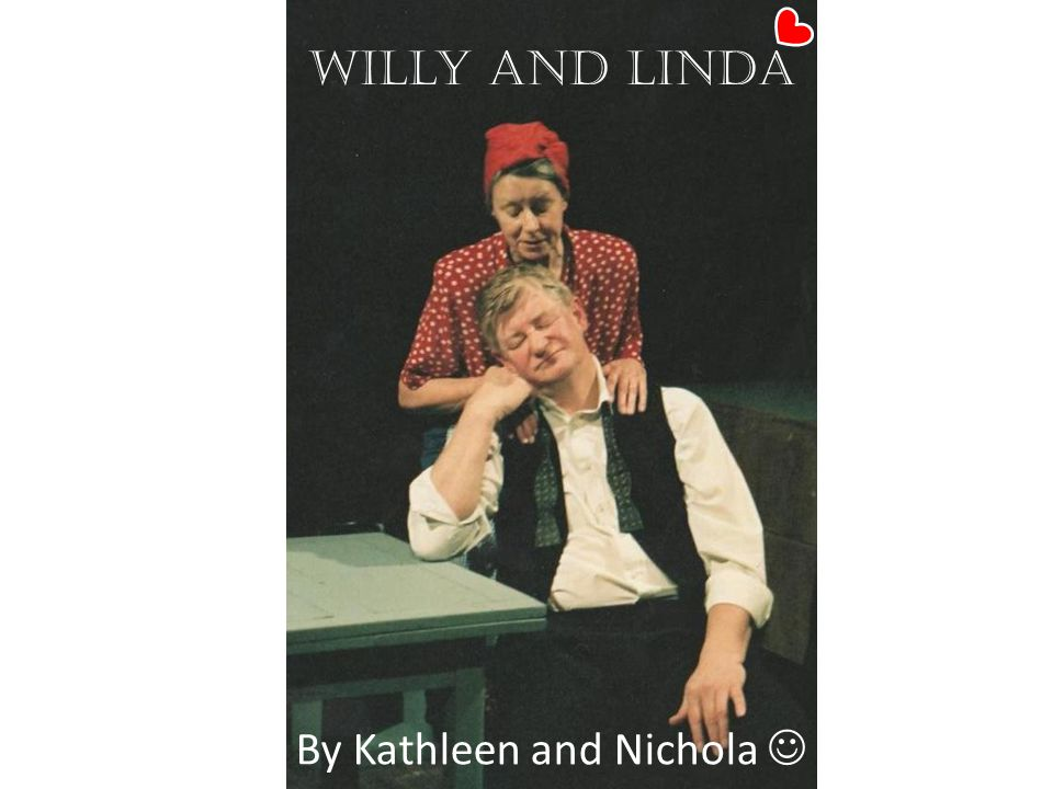 Willy and Linda By Kathleen and Nichola