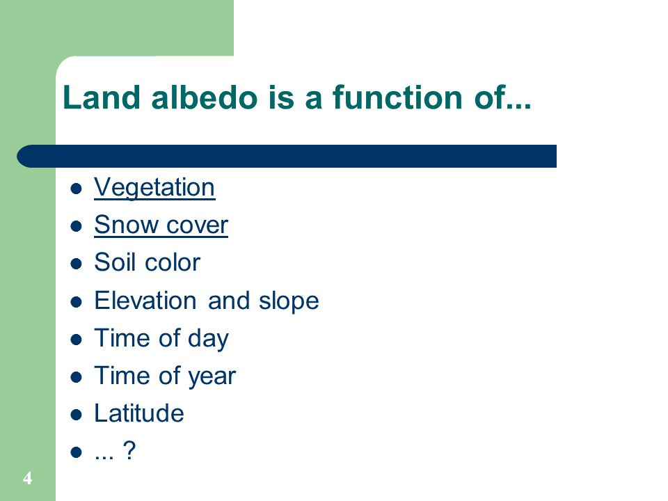 4 Land albedo is a function of...