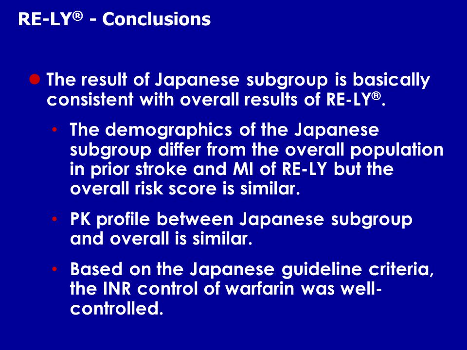 The result of Japanese subgroup is basically consistent with overall results of RE-LY ®.