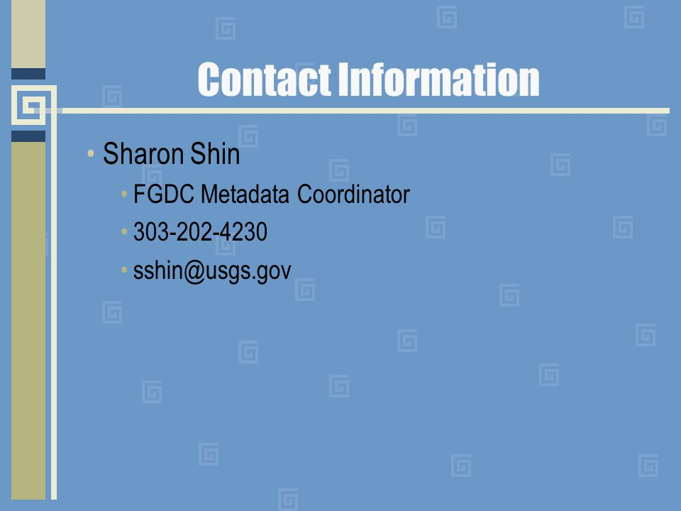 Contact Information Sharon Shin FGDC Metadata Coordinator