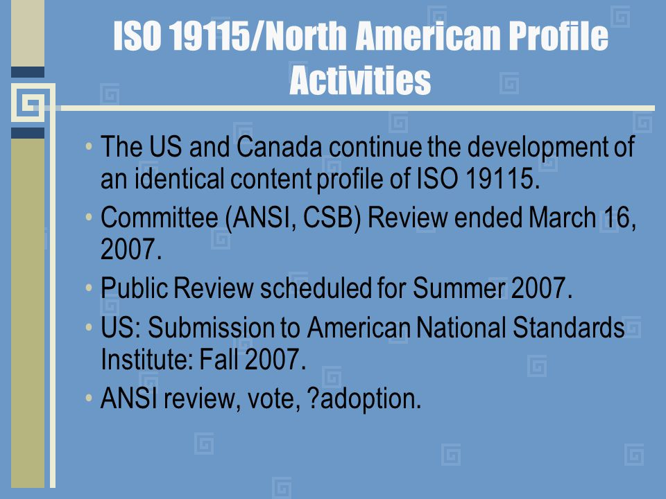 ISO 19115/North American Profile Activities The US and Canada continue the development of an identical content profile of ISO