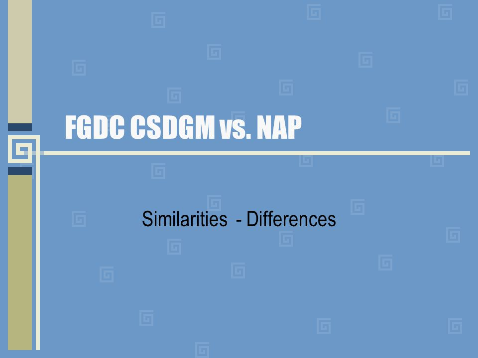 FGDC CSDGM vs. NAP Similarities - Differences