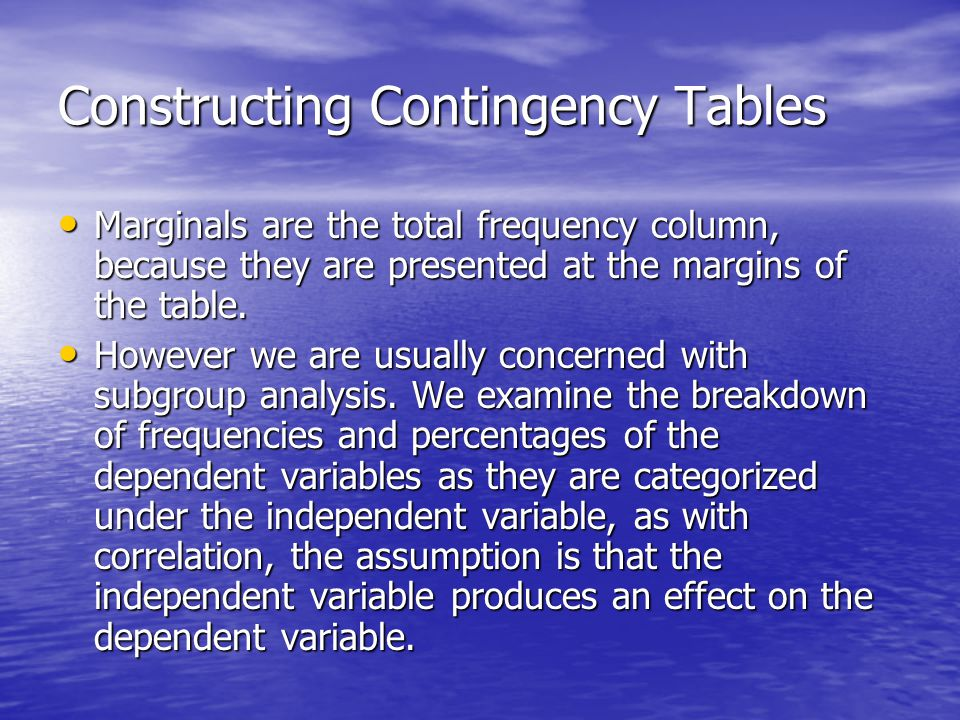 Constructing Contingency Tables Marginals are the total frequency column, because they are presented at the margins of the table.