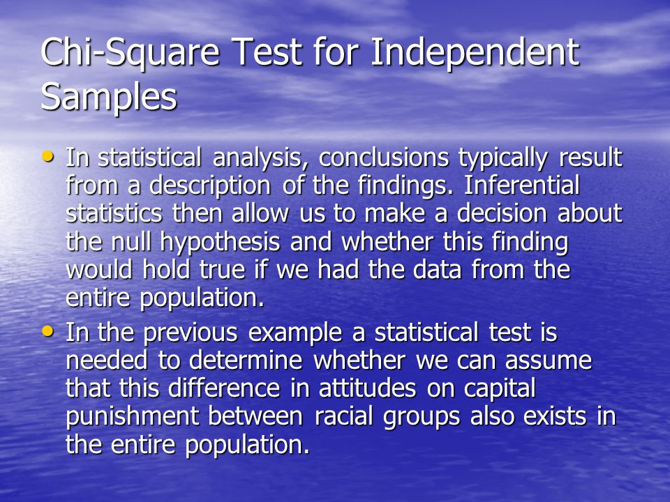 Chi-Square Test for Independent Samples In statistical analysis, conclusions typically result from a description of the findings.