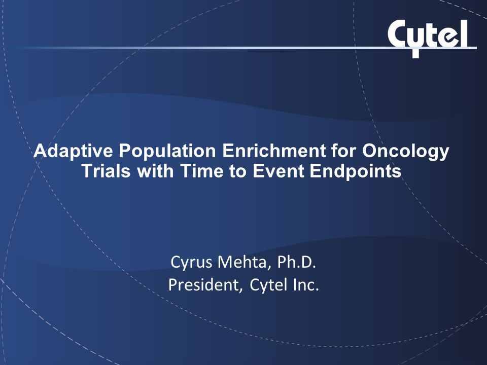 Adaptive Population Enrichment for Oncology Trials with Time to Event Endpoints Cyrus Mehta, Ph.D.