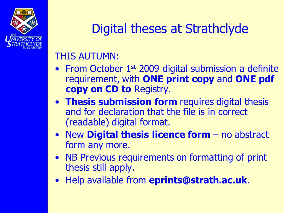 depositing a digital copy of your thesis alan slevin institutional  digital theses at strathclyde this autumn from 1 st 2009 digital submission a definite