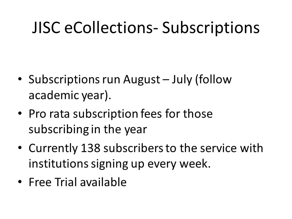 JISC eCollections- Subscriptions Subscriptions run August – July (follow academic year).