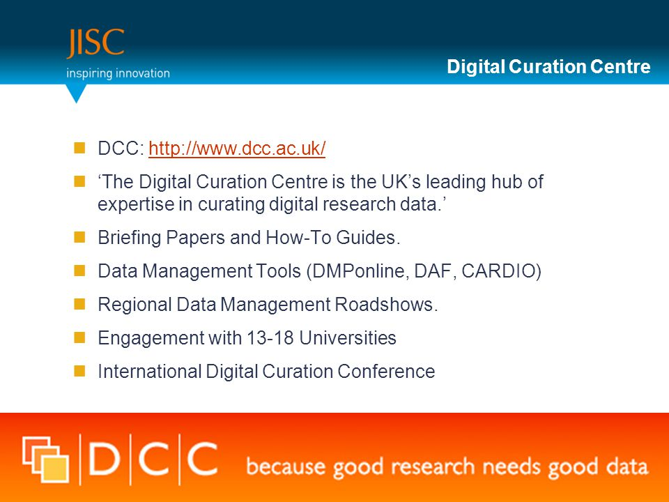 Digital Curation Centre DCC:   'The Digital Curation Centre is the UK's leading hub of expertise in curating digital research data.' Briefing Papers and How-To Guides.